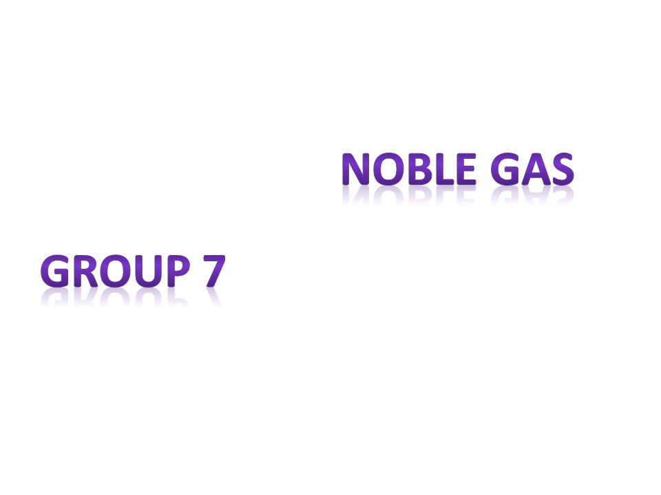 Noble gas Group 7