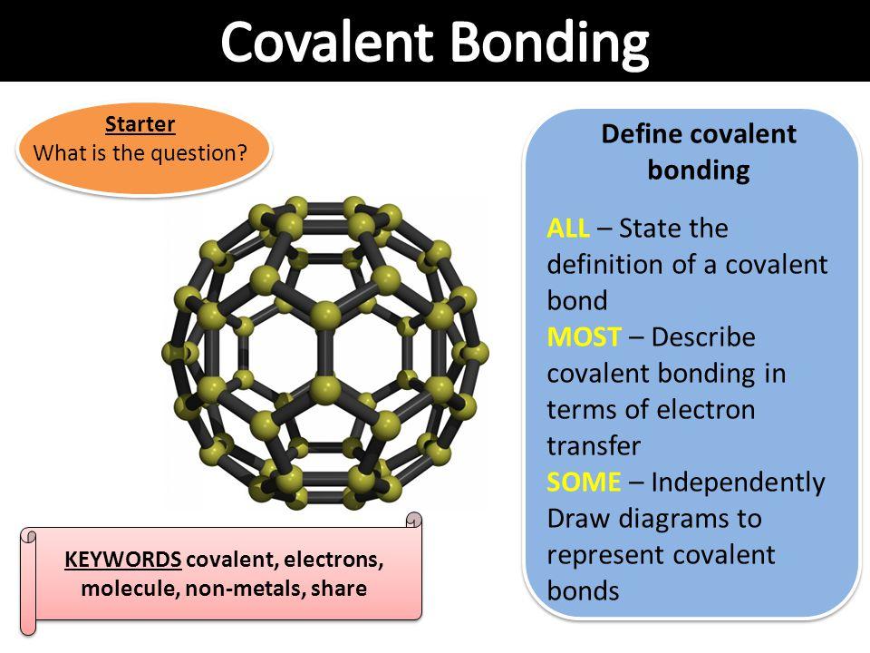 Covalent Bonding Define covalent bonding