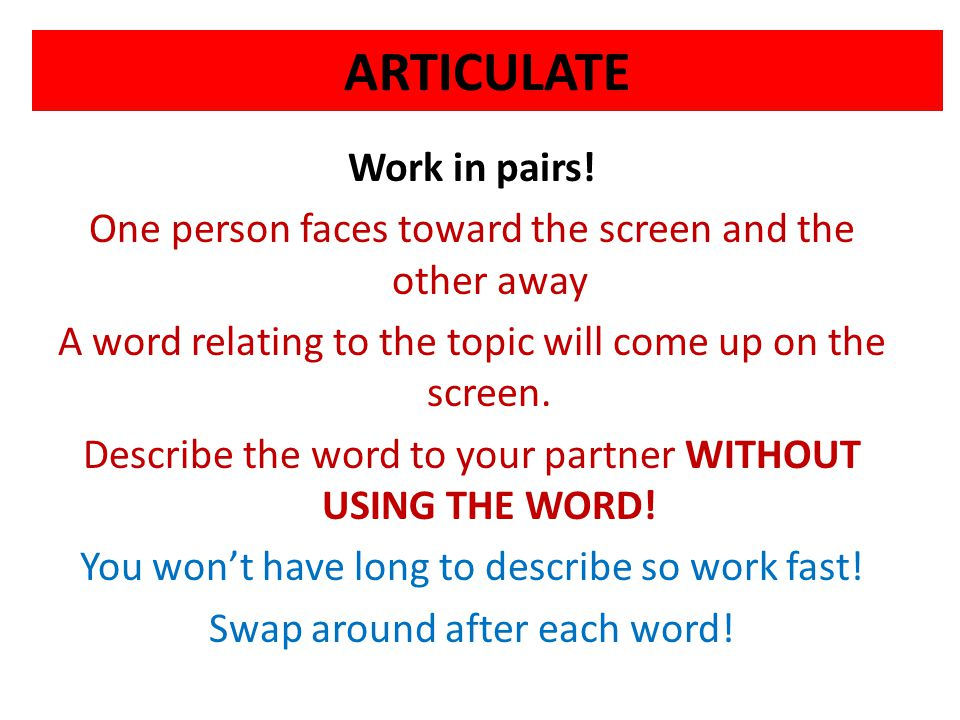 ARTICULATE Work in pairs!