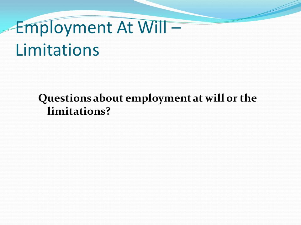 Employment At Will – Limitations