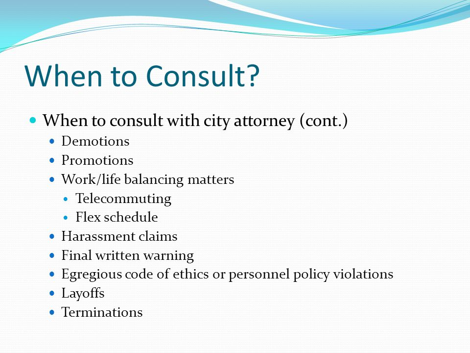 When to Consult When to consult with city attorney (cont.) Demotions