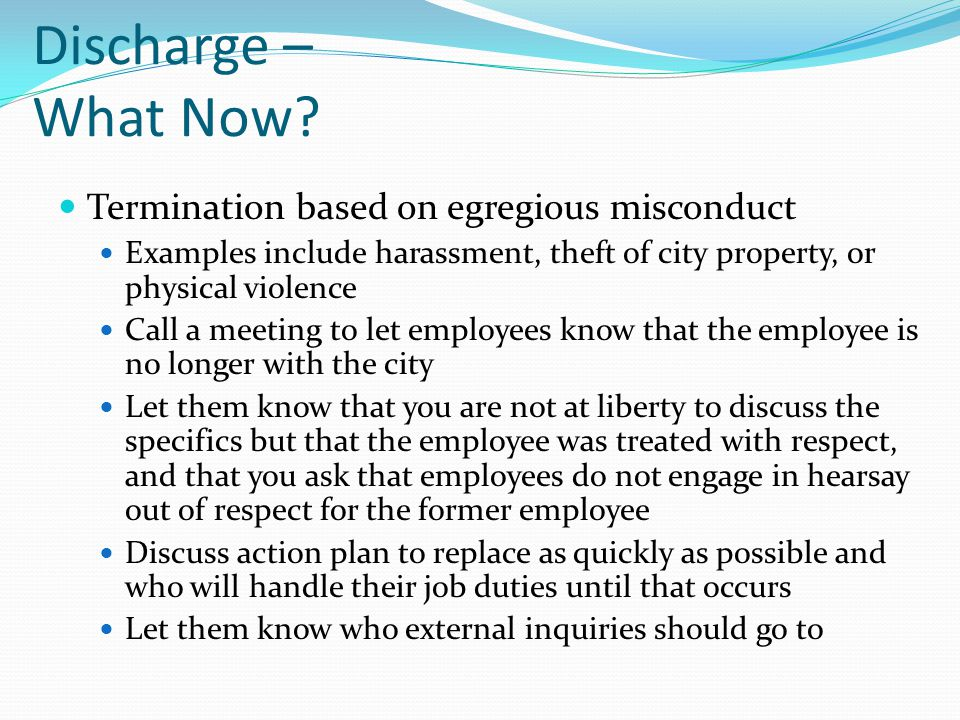 Discharge – What Now Termination based on egregious misconduct