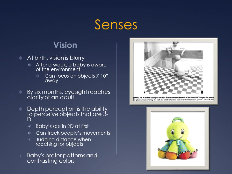 Senses Vision At birth, vision is blurry