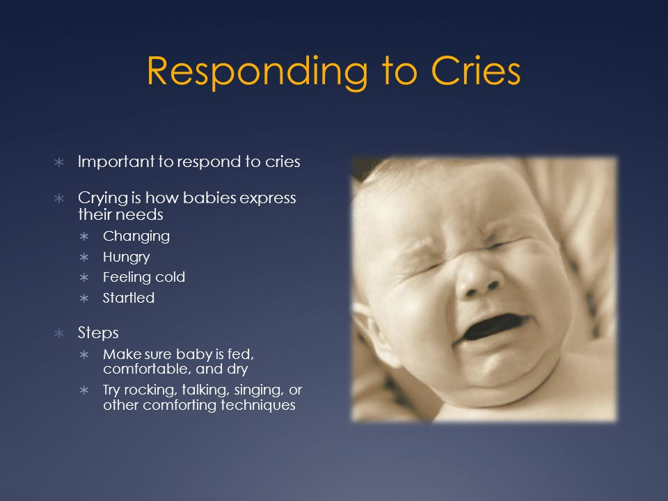 Responding to Cries Important to respond to cries
