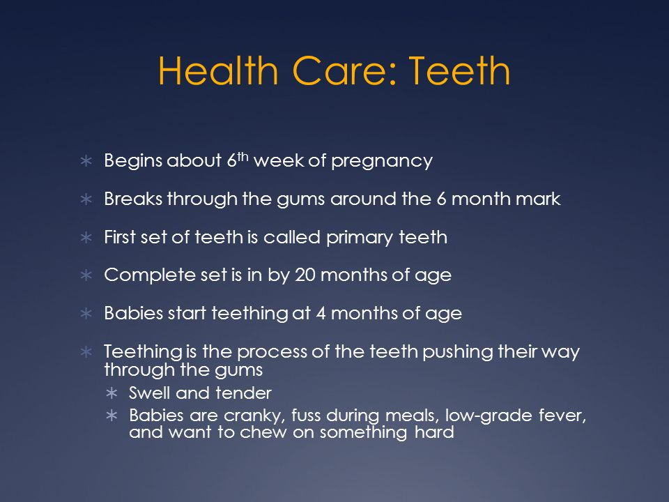 Health Care: Teeth Begins about 6th week of pregnancy