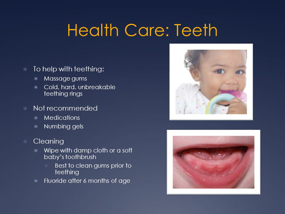 Health Care: Teeth To help with teething: Not recommended Cleaning