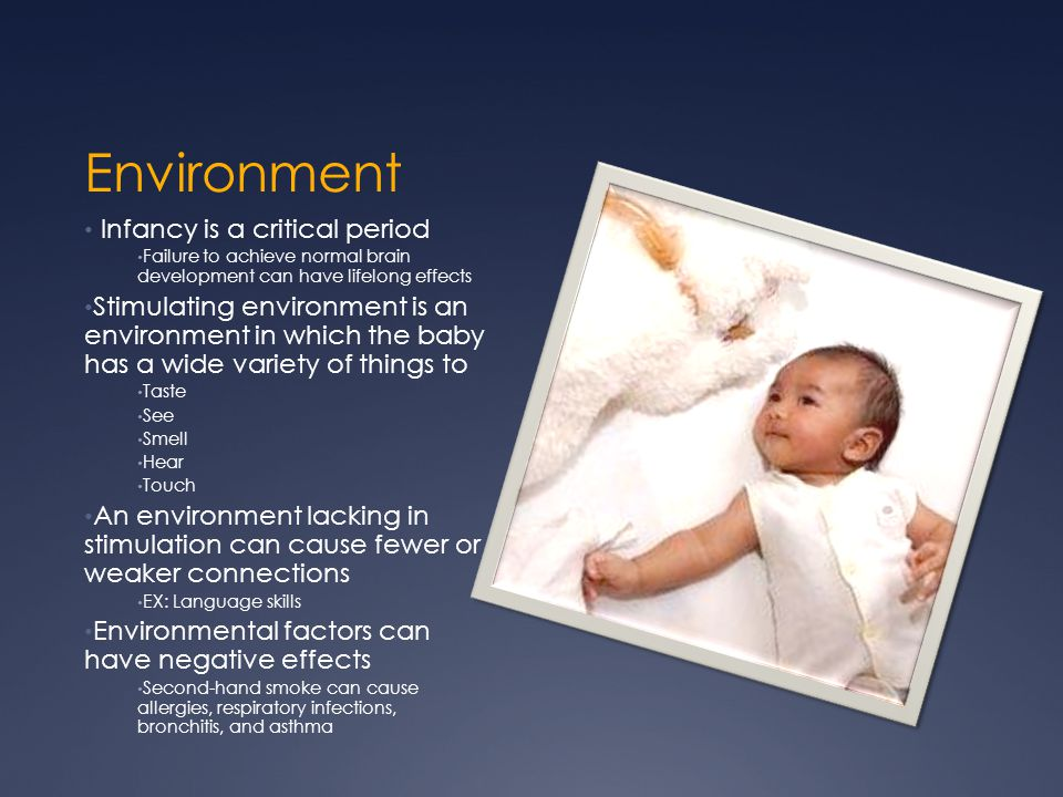 Environment Infancy is a critical period