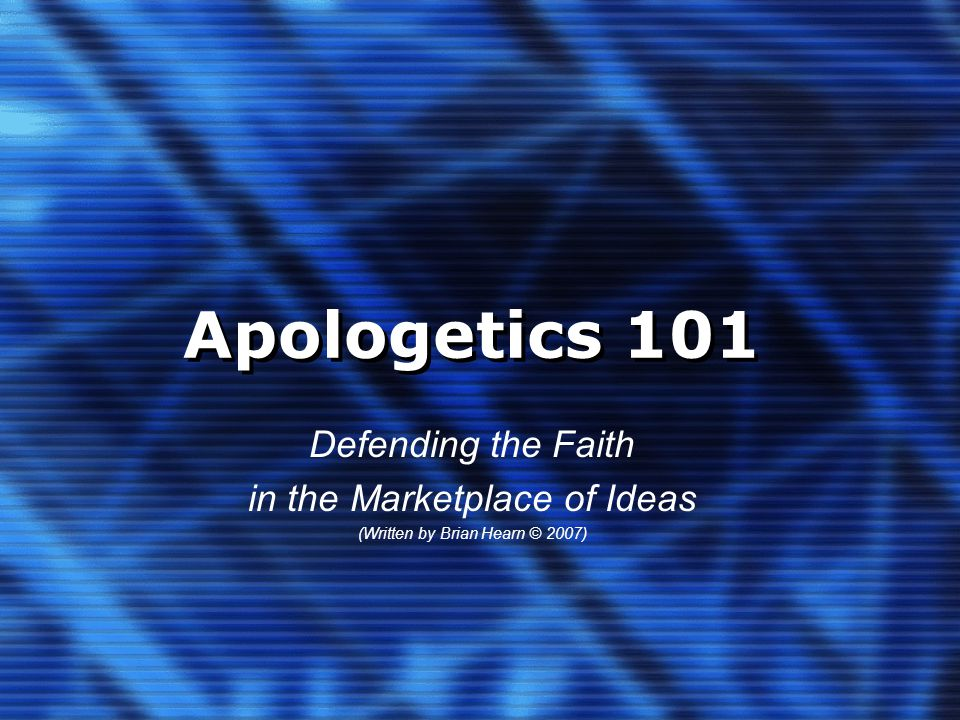 Apologetics 101 Defending the Faith in the Marketplace of Ideas