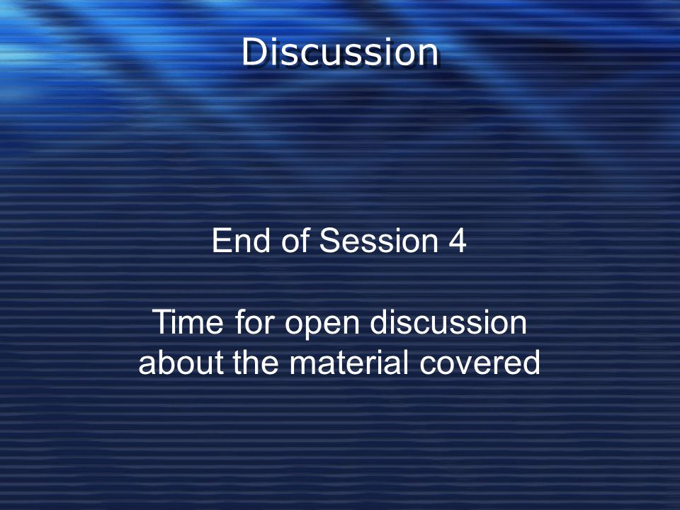 Discussion End of Session 4 Time for open discussion