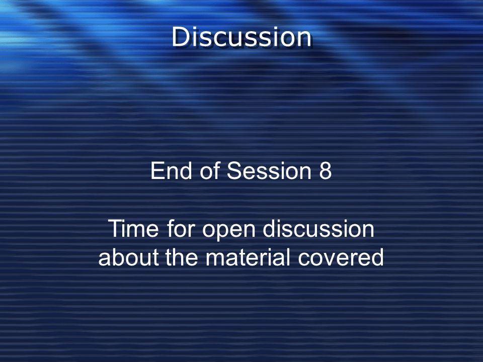 Discussion End of Session 8 Time for open discussion