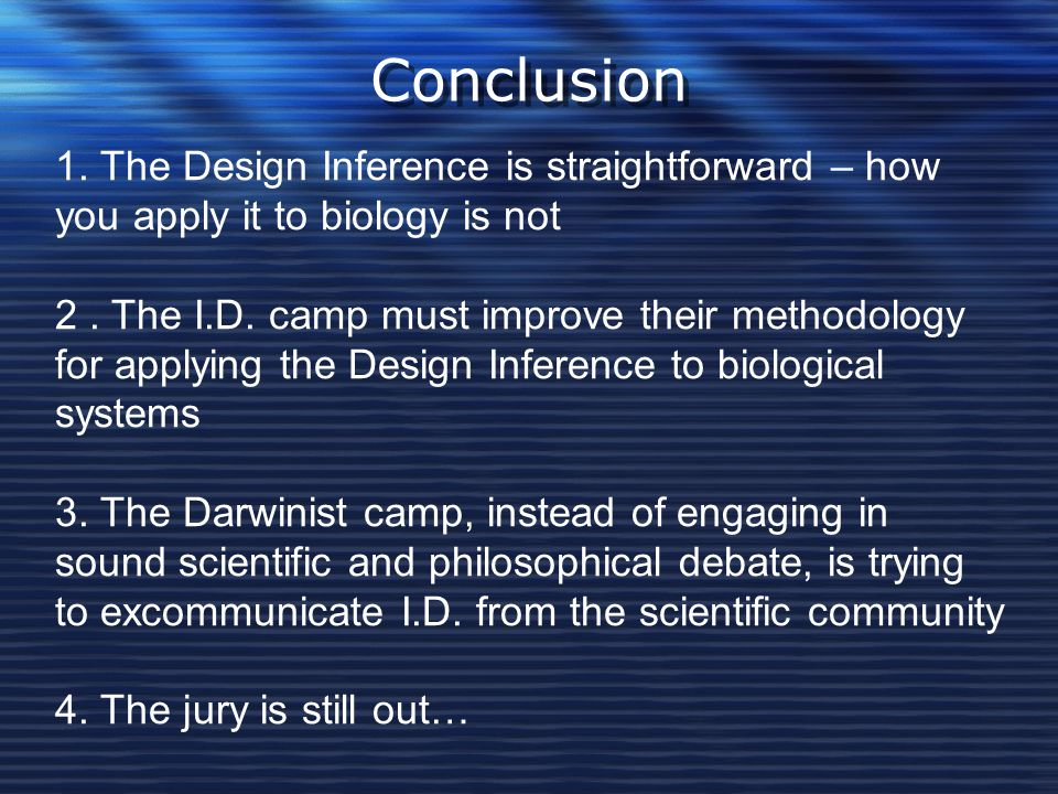 Conclusion 1. The Design Inference is straightforward – how you apply it to biology is not.