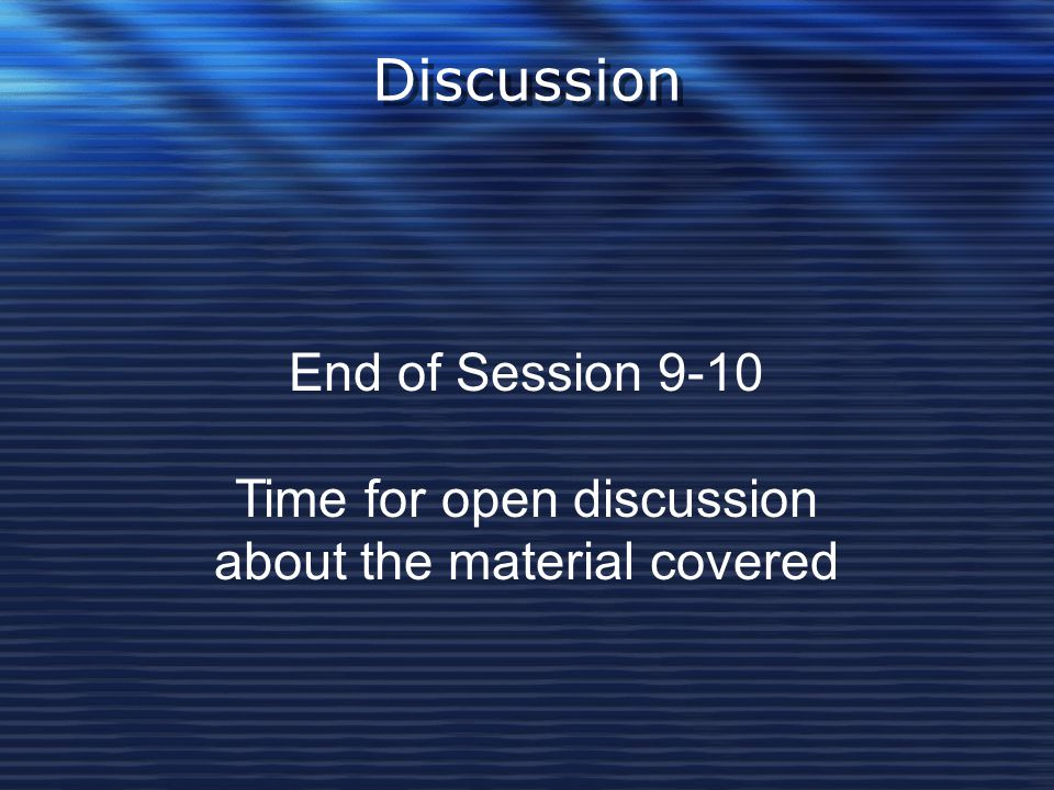 Discussion End of Session 9-10 Time for open discussion