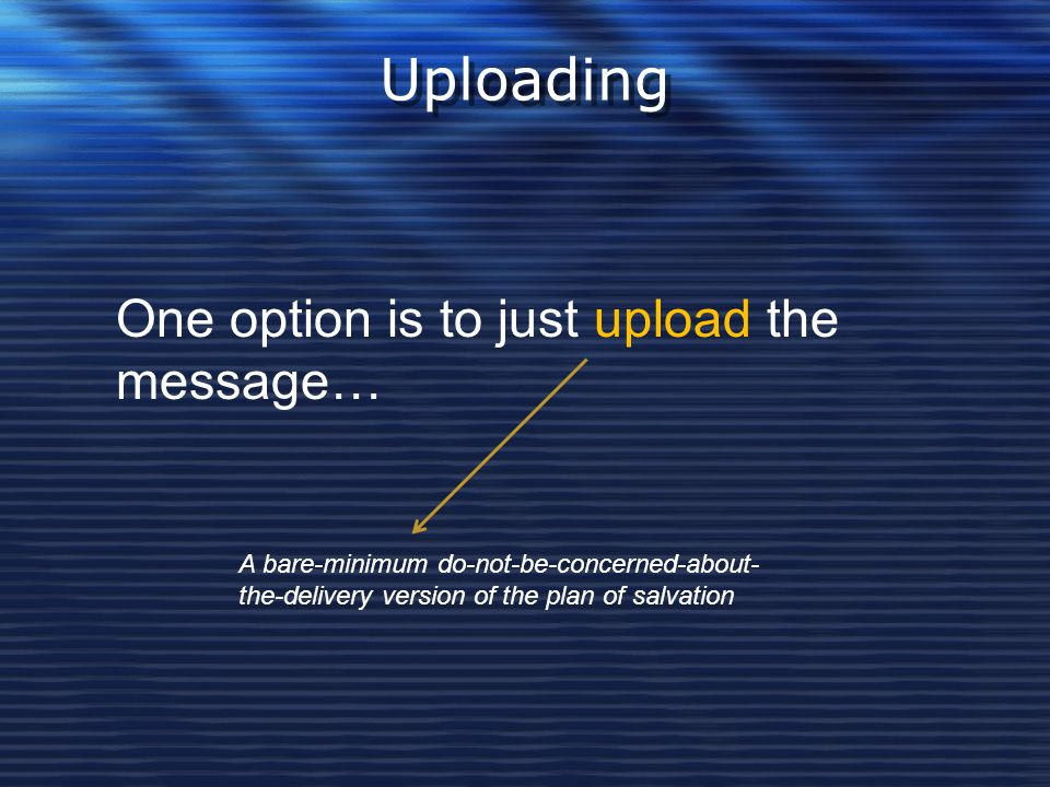 Uploading One option is to just upload the message…