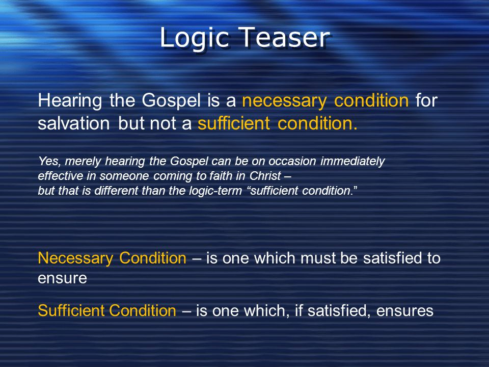 Logic Teaser Hearing the Gospel is a necessary condition for salvation but not a sufficient condition.