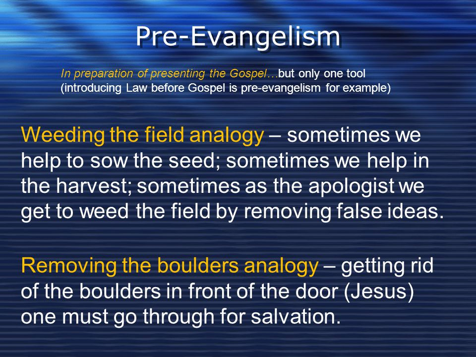 Pre-Evangelism In preparation of presenting the Gospel…but only one tool (introducing Law before Gospel is pre-evangelism for example)