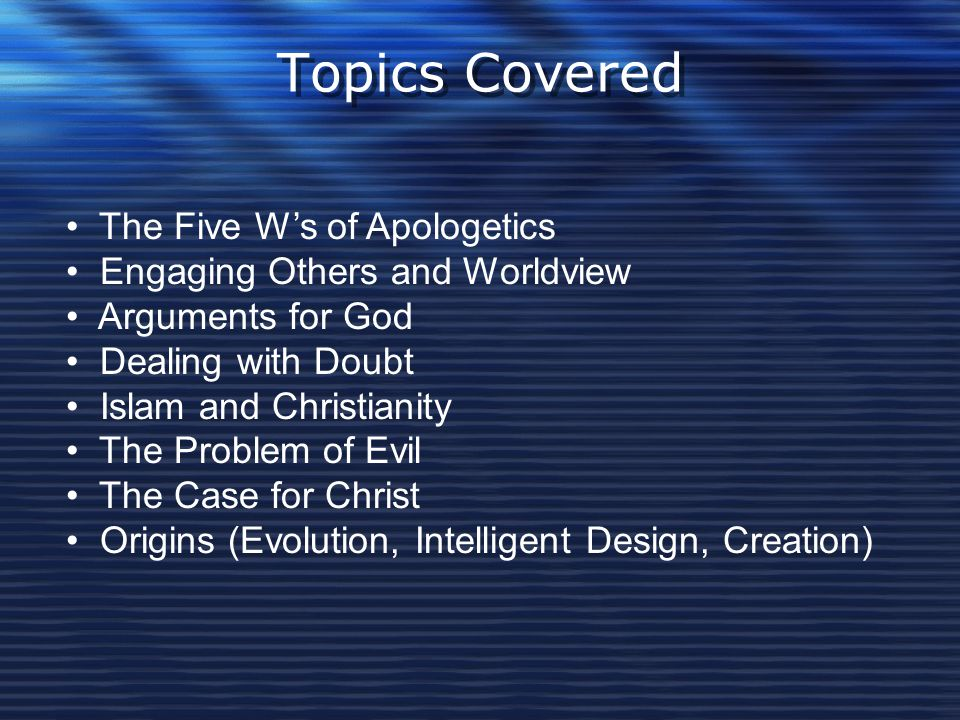 Topics Covered The Five W's of Apologetics