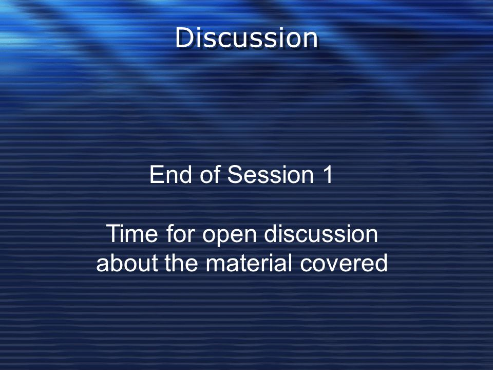 Discussion End of Session 1 Time for open discussion
