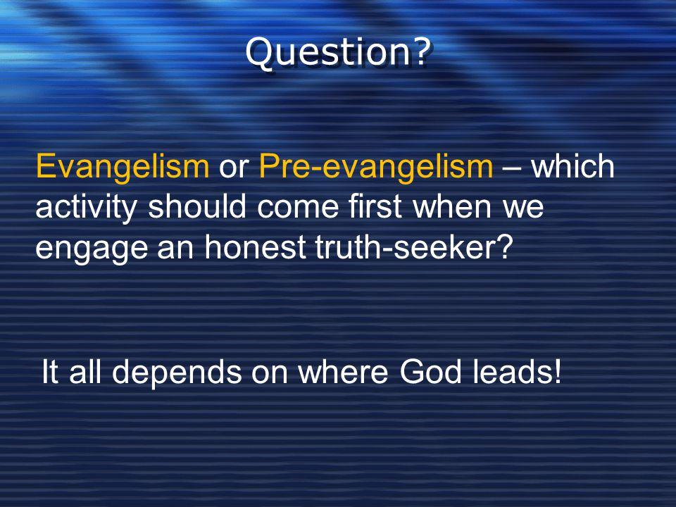 Question Evangelism or Pre-evangelism – which activity should come first when we engage an honest truth-seeker