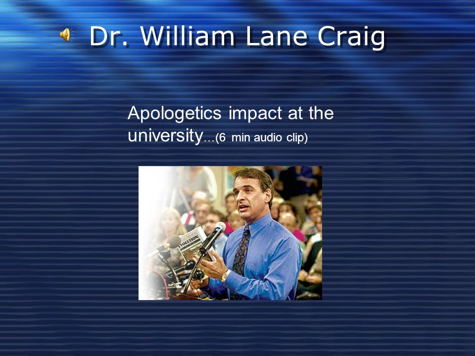 Dr. William Lane Craig Apologetics impact at the university…(6 min audio clip)
