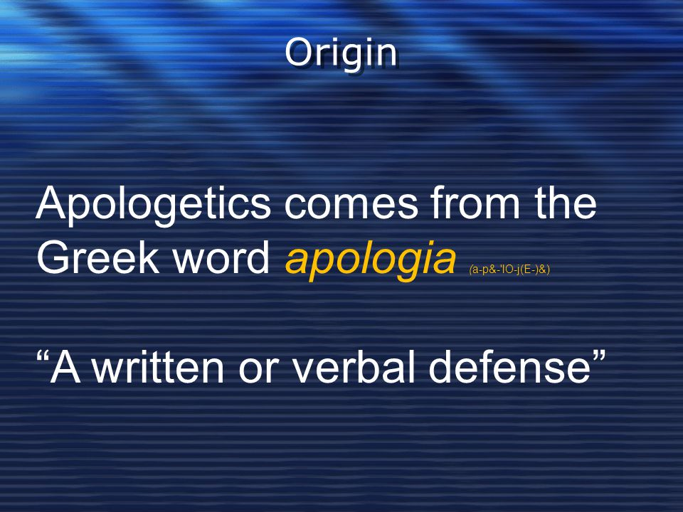 Apologetics comes from the Greek word apologia (a-p&- lO-j(E-)&)