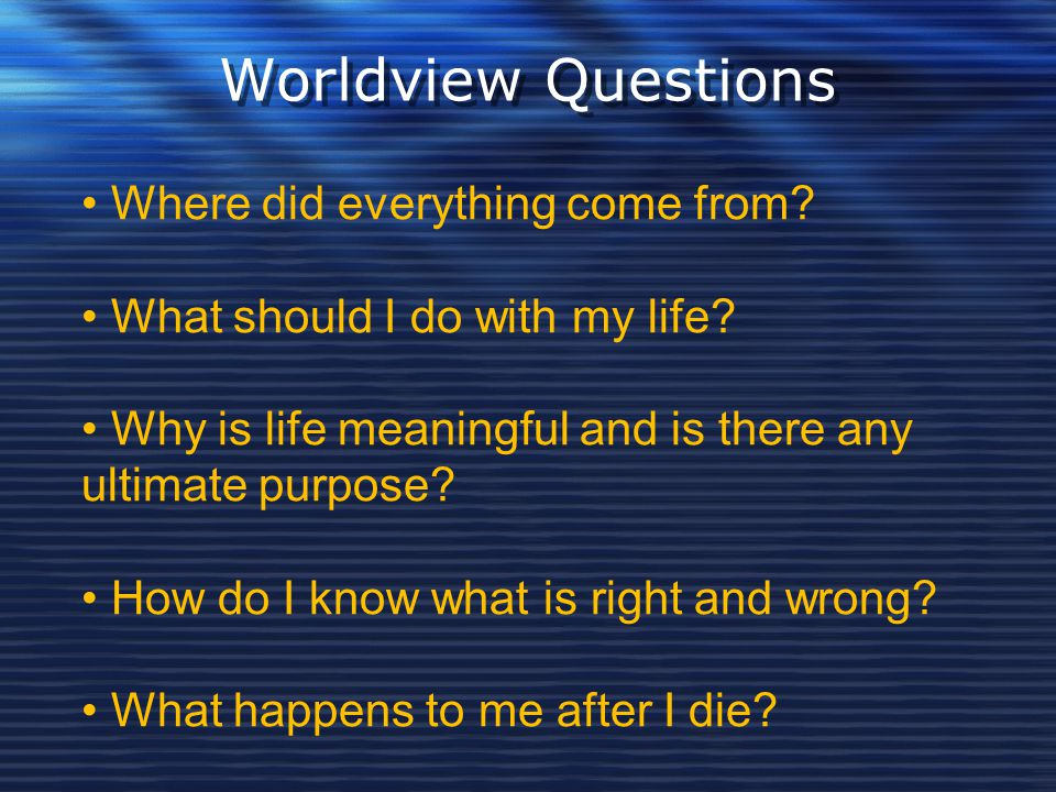 Worldview Questions Where did everything come from