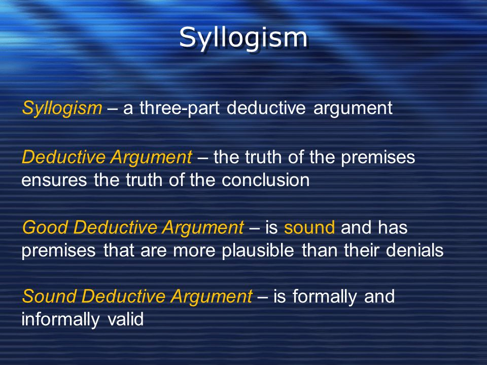 Syllogism Syllogism – a three-part deductive argument