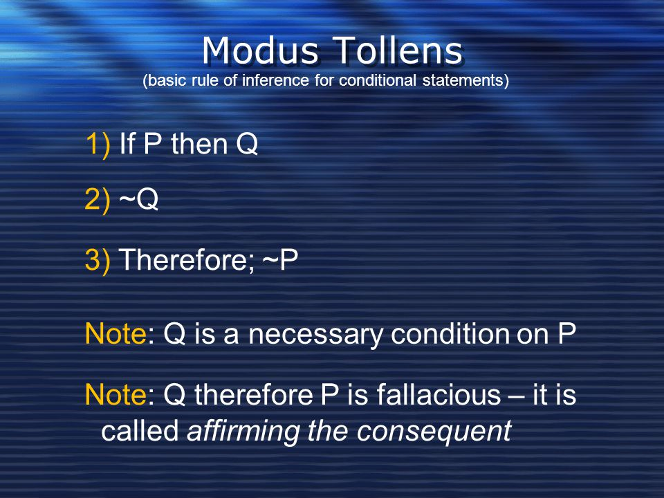 Modus Tollens 1) If P then Q 2) ~Q 3) Therefore; ~P