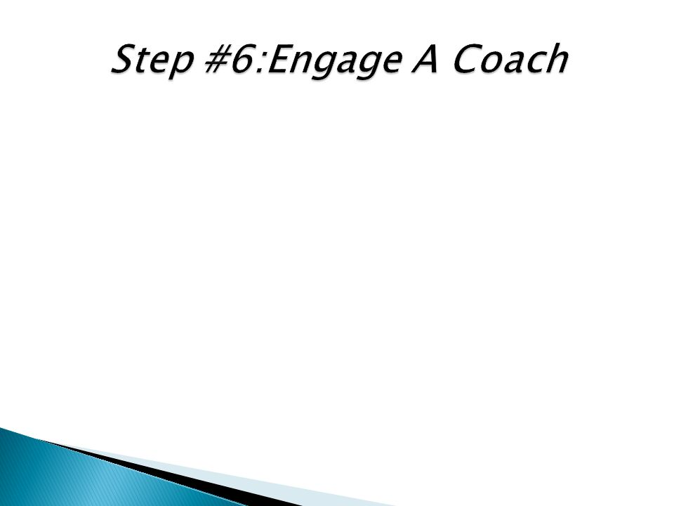 Step #6:Engage A Coach