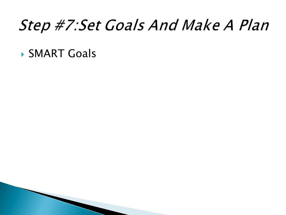 Step #7:Set Goals And Make A Plan