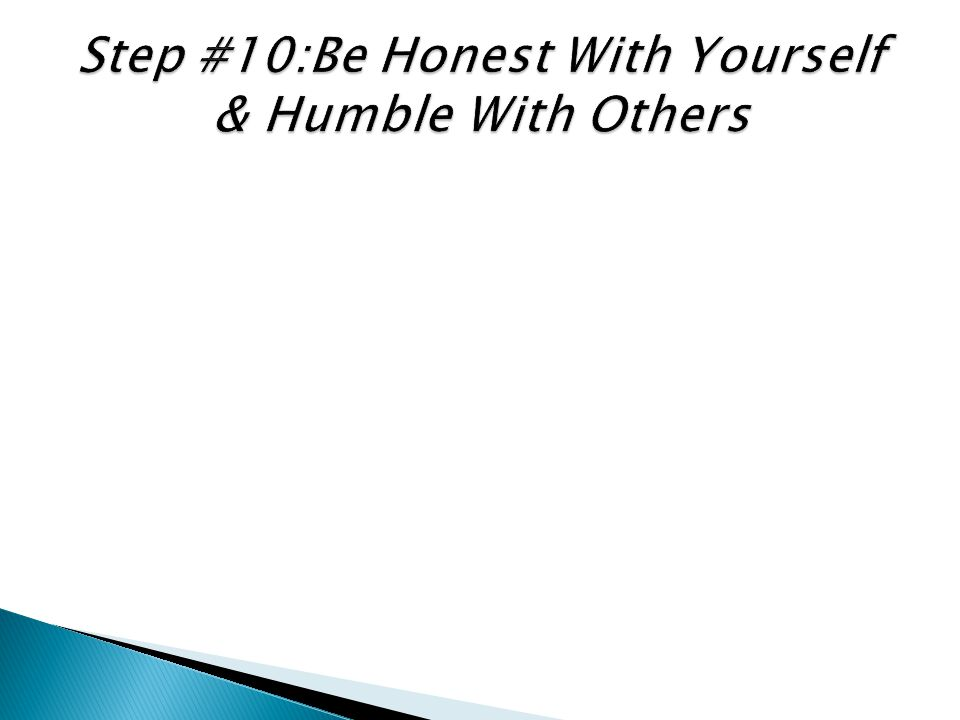 Step #10:Be Honest With Yourself & Humble With Others