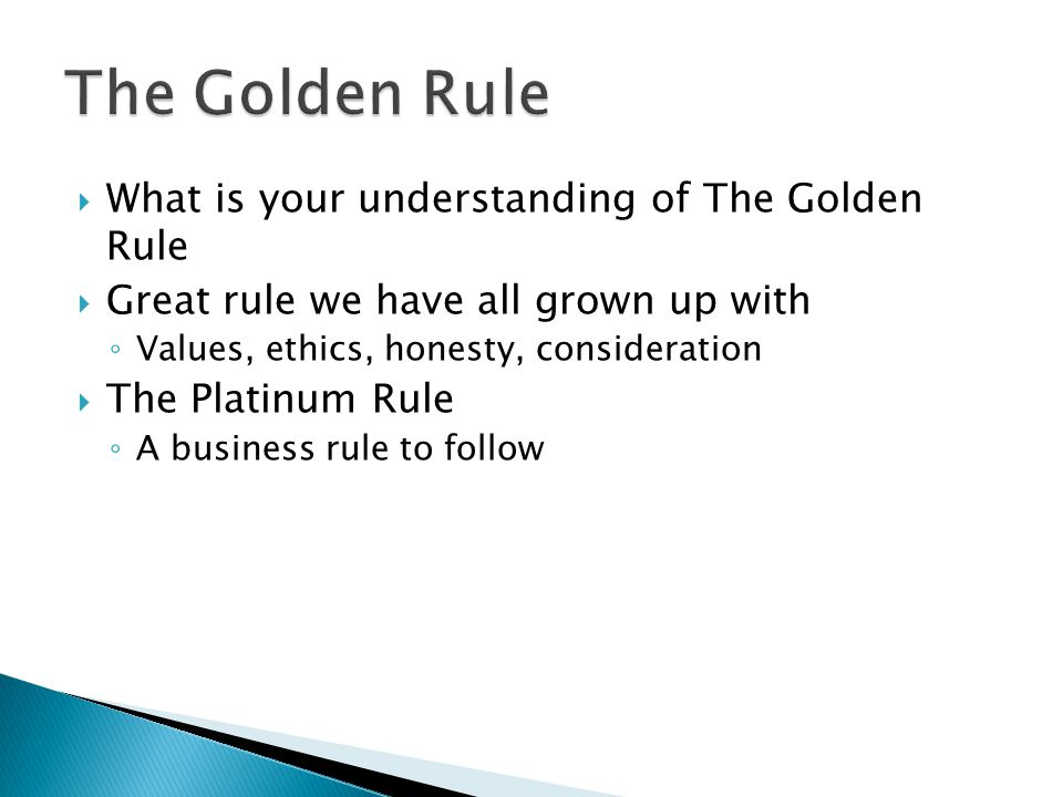 The Golden Rule What is your understanding of The Golden Rule