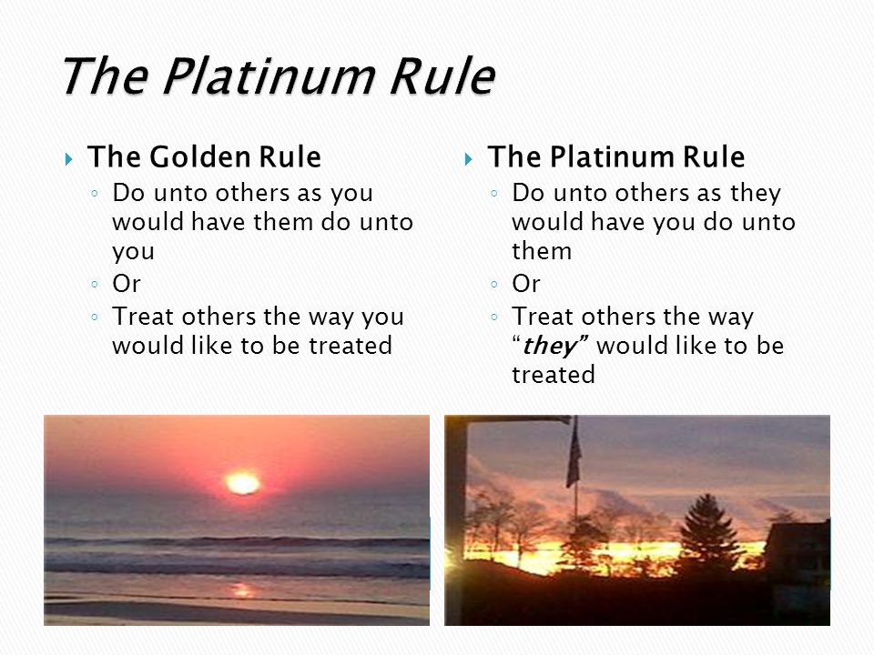 The Platinum Rule The Golden Rule The Platinum Rule