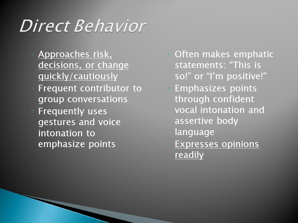 Direct Behavior Approaches risk, decisions, or change quickly/cautiously. Frequent contributor to group conversations.