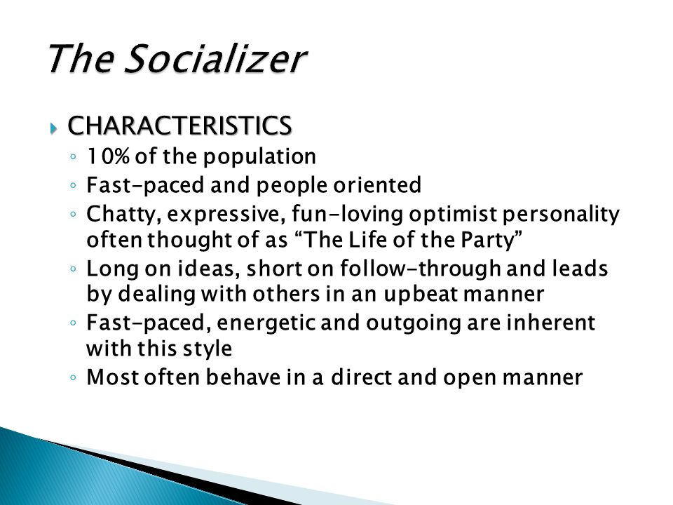 The Socializer CHARACTERISTICS 10% of the population