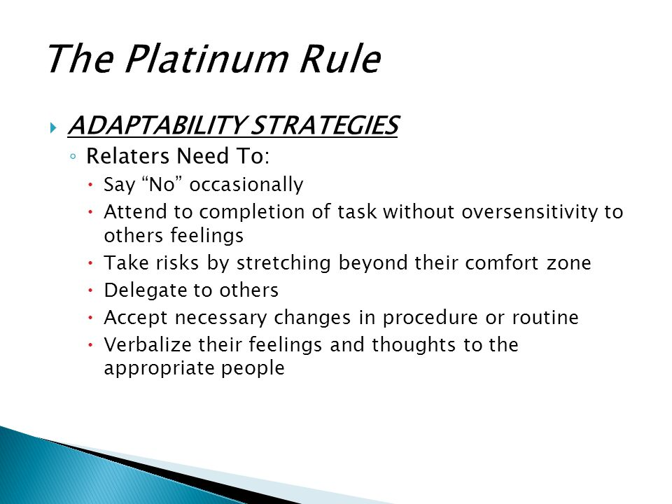 The Platinum Rule ADAPTABILITY STRATEGIES Relaters Need To: