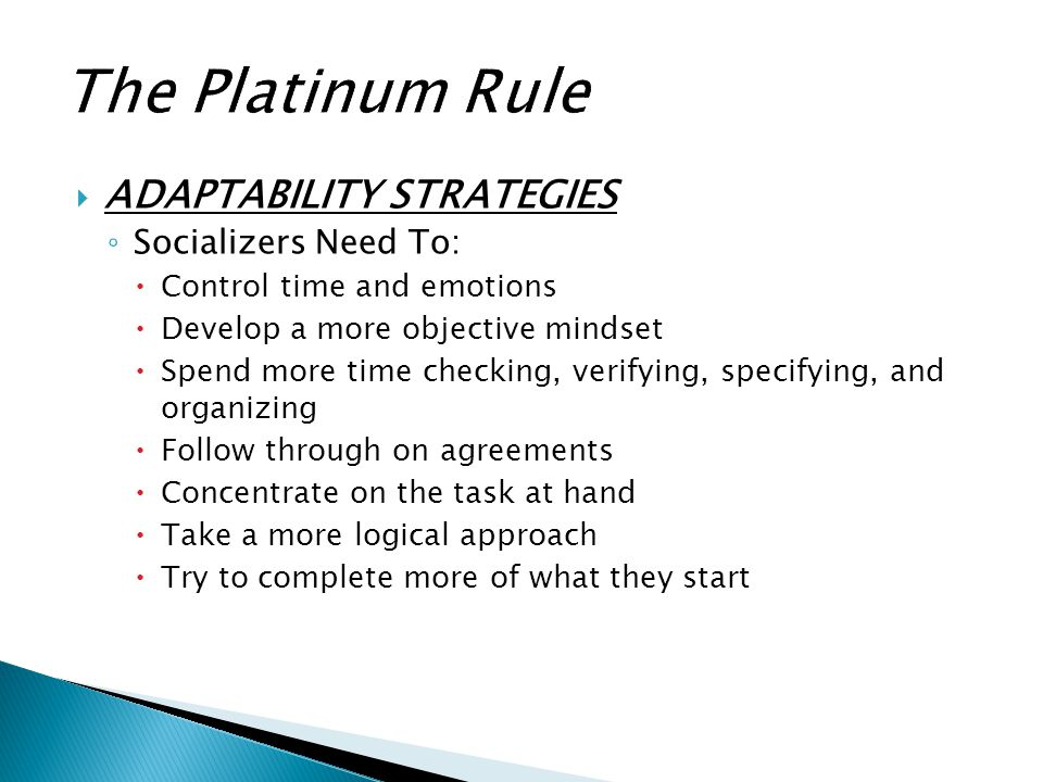The Platinum Rule ADAPTABILITY STRATEGIES Socializers Need To: