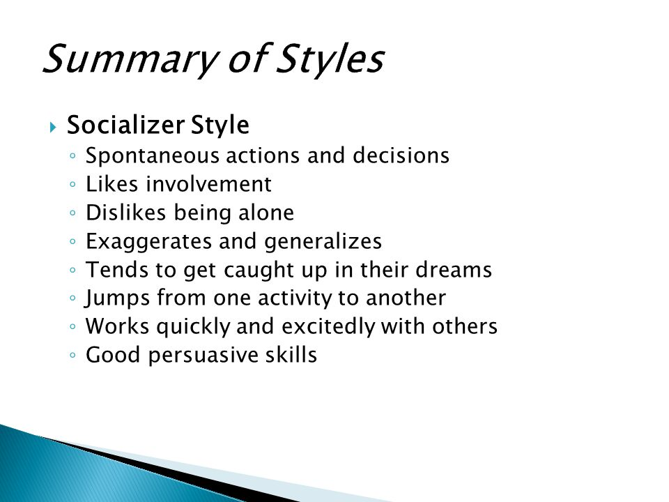 Summary of Styles Socializer Style Spontaneous actions and decisions