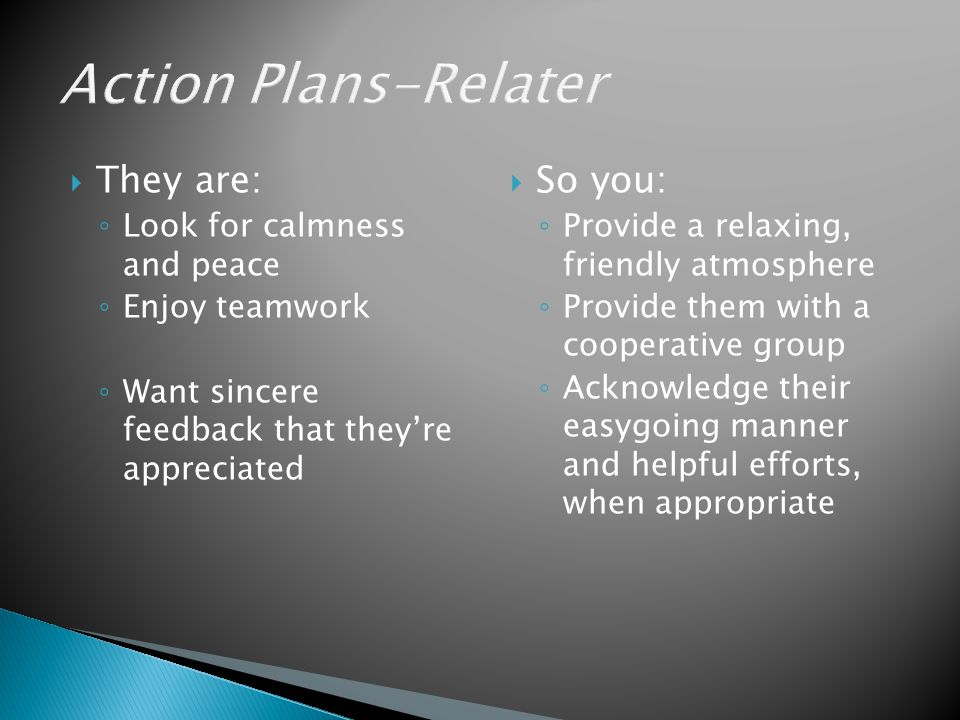 Action Plans-Relater They are: So you: Look for calmness and peace