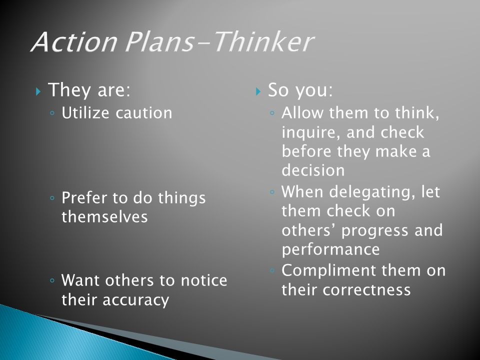 Action Plans-Thinker They are: So you: Utilize caution