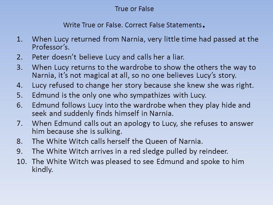 True or False Write True or False. Correct False Statements.