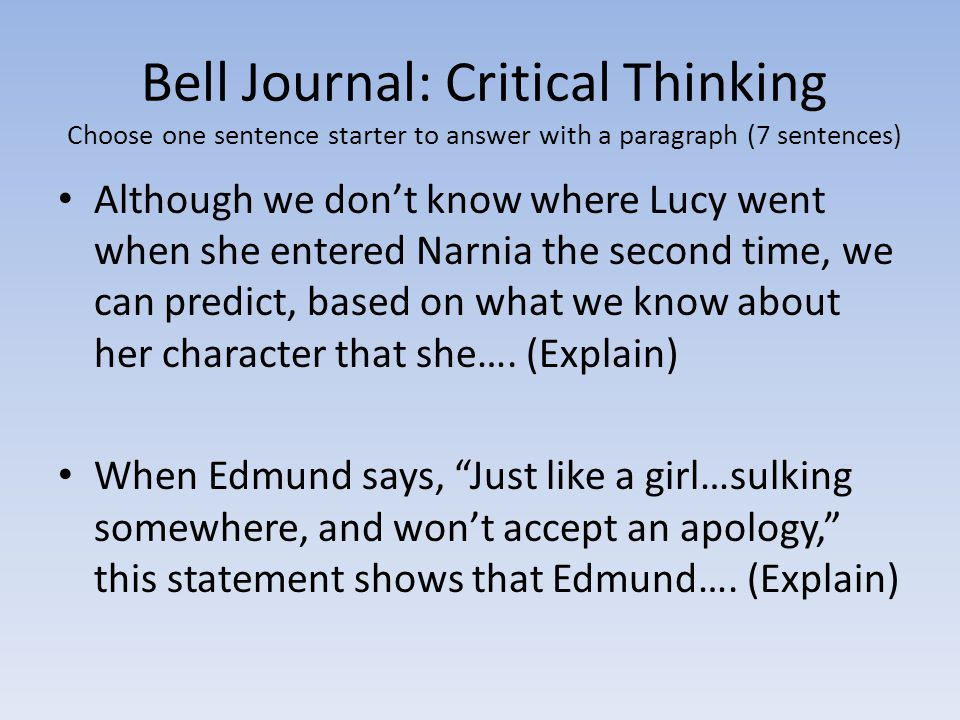Bell Journal: Critical Thinking Choose one sentence starter to answer with a paragraph (7 sentences)