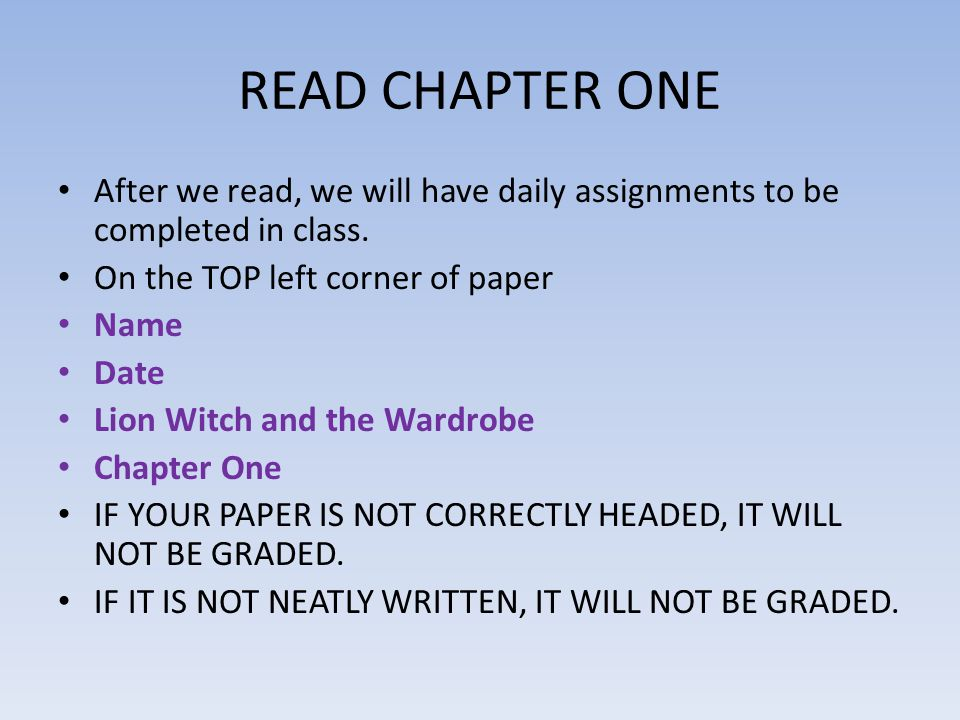 READ CHAPTER ONE After we read, we will have daily assignments to be completed in class. On the TOP left corner of paper.
