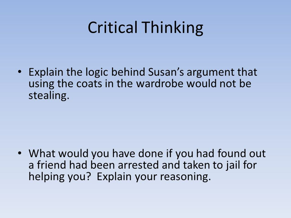 Critical Thinking Explain the logic behind Susan's argument that using the coats in the wardrobe would not be stealing.