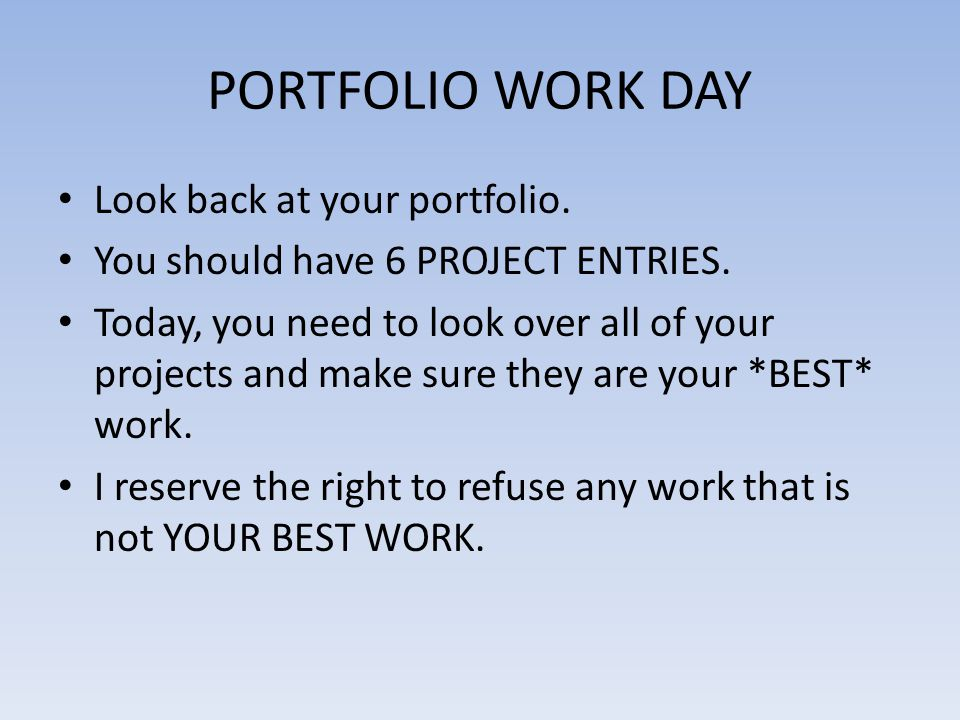 PORTFOLIO WORK DAY Look back at your portfolio.
