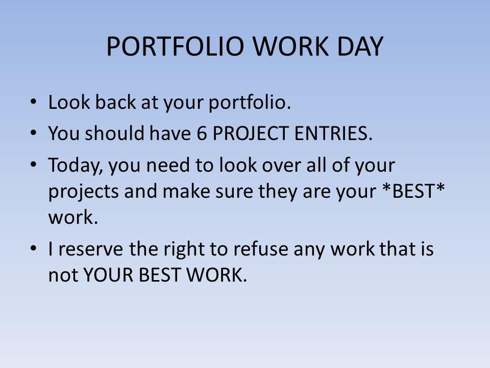 PORTFOLIO WORK DAY Look back at your portfolio.