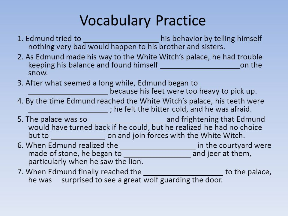 Vocabulary Practice 1. Edmund tried to __________________ his behavior by telling himself nothing very bad would happen to his brother and sisters.