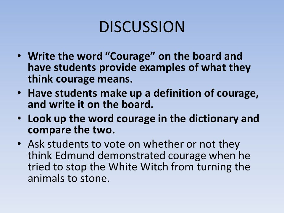 DISCUSSION Write the word Courage on the board and have students provide examples of what they think courage means.