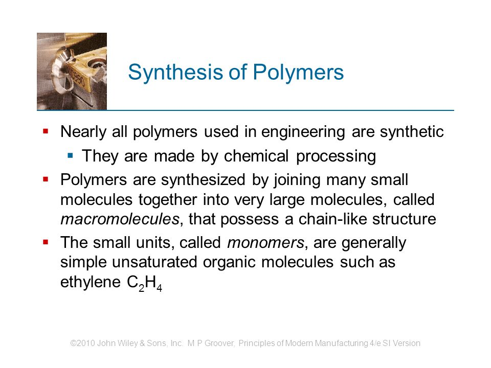 Synthesis of Polymers They are made by chemical processing
