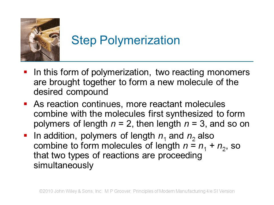 Step Polymerization In this form of polymerization, two reacting monomers are brought together to form a new molecule of the desired compound.