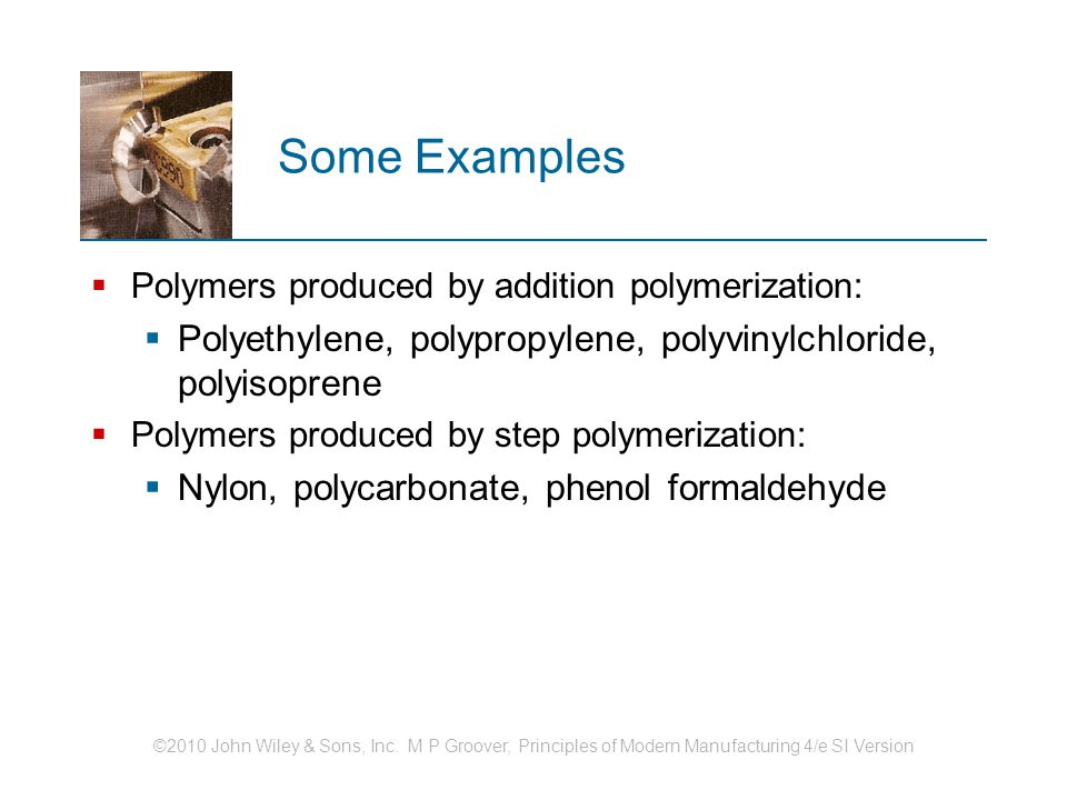 Some Examples Polymers produced by addition polymerization: Polyethylene, polypropylene, polyvinylchloride, polyisoprene.